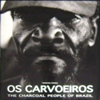 Os Carvoeiros - Tha Charcoal People from Brazil